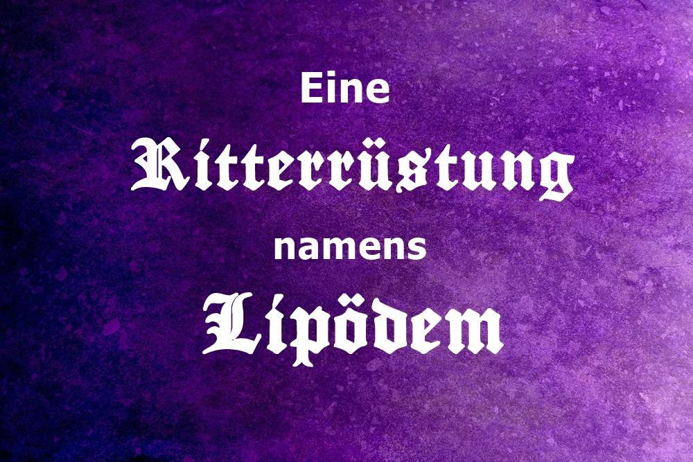 Eine Ritterrüstung namens Lipödem